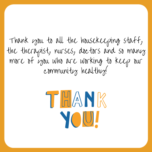 Thank you to all the housekeeping staff, the therapist, nurses, doctors and so many more of you who are working to keep our community healthy!