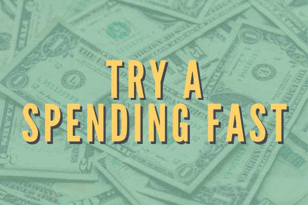 Try a spending fast