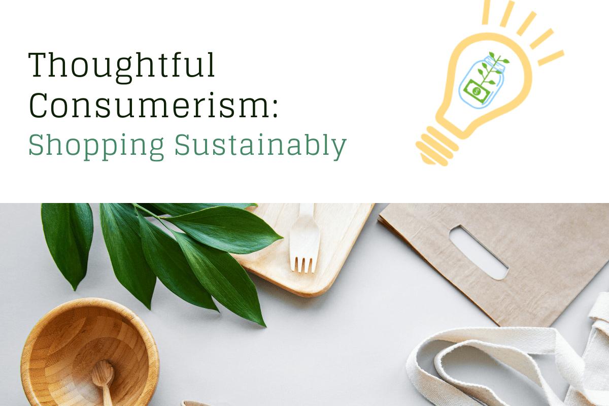 Thoughtful Consumerism: Shopping Sustainably